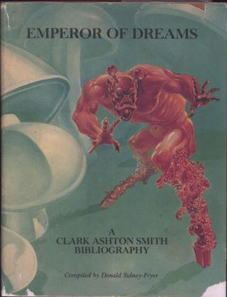 EMPEROR OF DREAMS: A CLARK ASHTON SMITH BIBLIOGRAPHY. Clark Ashton Smith, Donald Sidney-Fryer.