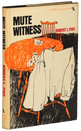 "MUTE WITNESS. Robert L. Fish, ""Robert L. Pike."""