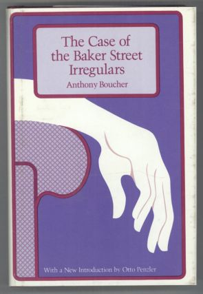 THE CASE OF THE BAKER STREET IRREGULARS. Anthony Boucher, William Anthony Parker White