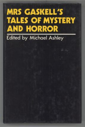 MRS GASKELL'S TALES OF MYSTERY AND HORROR. Edited by Michael Ashley. Gaskell Mrs, Elizabeth...
