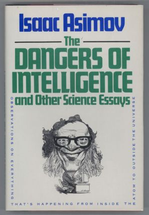 THE DANGERS OF INTELLIGENCE AND OTHER SCIENCE ESSAYS. Isaac Asimov