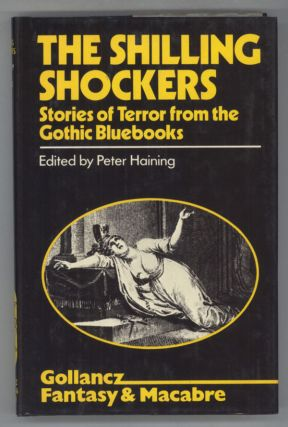 THE SHILLING SHOCKERS: STORIES OF TERROR FROM THE GOTHIC BLUEBOOKS. Peter Haining