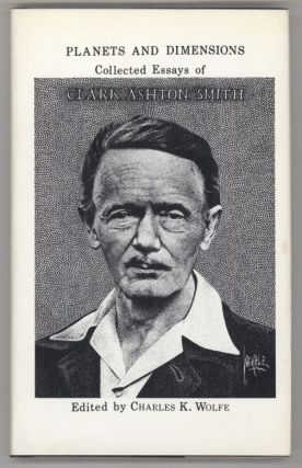 PLANETS AND DIMENSIONS: COLLECTED ESSAYS ... Edited by Charles K. Wolfe. Clark Ashton Smith.