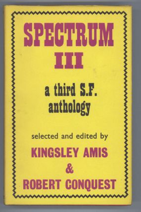 SPECTRUM III: A THIRD SCIENCE FICTION ANTHOLOGY. Kingsley Amis, Robert Conquest