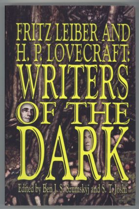 FRITZ LEIBER AND H. P. LOVECRAFT: WRITERS OF THE DARK. Edited by Ben J. S. Szumskyj and S. T....