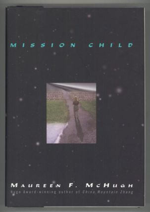 MISSION CHILD. Maureen F. McHugh
