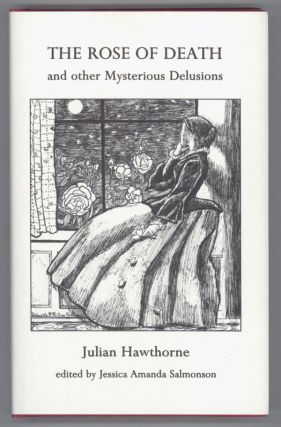 THE ROSE OF DEATH AND OTHER MYSTERIOUS DELUSIONS. Edited, with an Introductory Monograph, by...