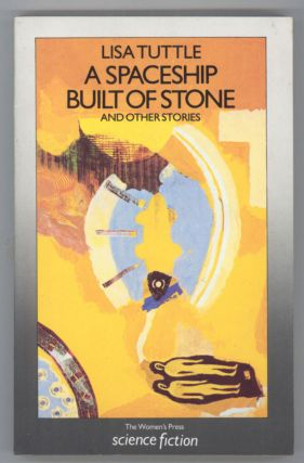 A SPACESHIP BUILT OF STONE AND OTHER STORIES. Lisa Tuttle