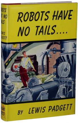 ROBOTS HAVE NO TAILS. Henry Kuttner, Catherine Lucile Moore.