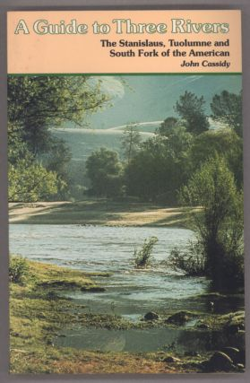 A guide to three rivers: The Stanislaus, Tuolumne, and South Fork of the American. Edited by John...