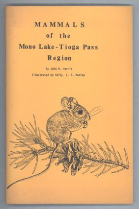 Mammals of the Mono Lake -- Tioga Pass Region. By John H. Harris. Illustrated by Kelly L. S....