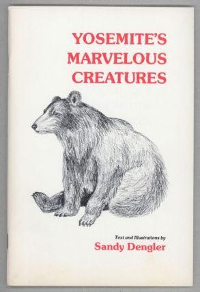 Yosemite's marvelous creatures. Text and illustrations by Sandy Dengler. SANDY DENGLER