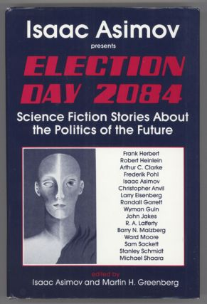 ELECTION DAY 2084: A SCIENCE FICTION ANTHOLOGY ON THE POLITICS OF THE FUTURE. Isaac Asimov,...