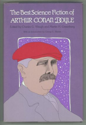 THE BEST SCIENCE FICTION OF ARTHUR CONAN DOYLE. Edited by Charles G. Waugh and Martin H....