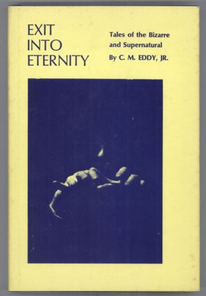 EXIT INTO ETERNITY: TALES OF THE BIZARRE AND SUPERNATURAL... With an Introduction by Muriel E....
