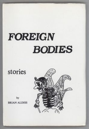 FOREIGN BODIES: STORIES. Brian Aldiss