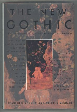 THE NEW GOTHIC: A COLLECTION OF CONTEMPORARY GOTHIC FICTION. Bradford Morrow, Patrick McGrath