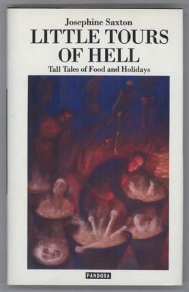 LITTLE TOURS OF HELL: TALL TALES OF FOOD AND HOLIDAYS. Josephine Saxton