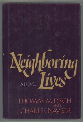 NEIGHBORING LIVES. Thomas M. Disch, Charles Naylor