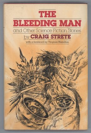 THE BLEEDING MAN AND OTHER SCIENCE FICTION STORIES. Craig Strete