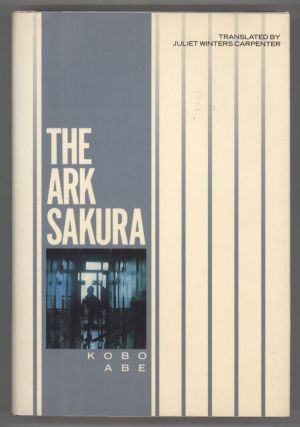 THE ARK SAKURA. Translated by Juliet Winters Carpenter. Kobo Abe