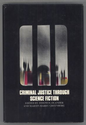 CRIMINAL JUSTICE THROUGH SCIENCE FICTION. Joseph D. Olander, Martin Harry Greenberg