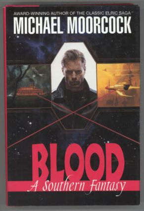 BLOOD: A SOUTHERN FANTASY. Michael Moorcock