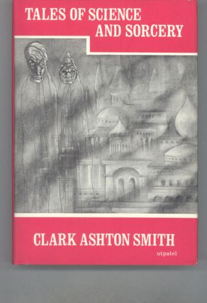 TALES OF SCIENCE AND SORCERY. Clark Ashton Smith.