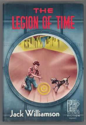 THE LEGION OF TIME. Jack Williamson, John Stewart Williamson.