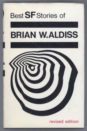 BEST SCIENCE FICTION STORIES OF BRIAN W. ALDISS (Revised Edition). Brian Aldiss.