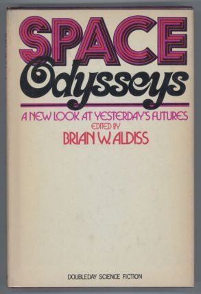 SPACE ODYSSEYS: A NEW LOOK AT YESTERDAY'S FUTURES. Brian Aldiss