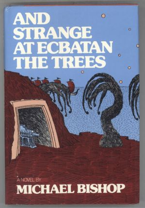 AND STRANGE AT ECBATAN THE TREES. Michael Bishop