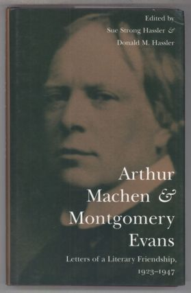 ARTHUR MACHEN & MONTGOMERY EVANS: LETTERS OF A LITERARY FRIENDSHIP, 1923-1947. Edited by Sue...