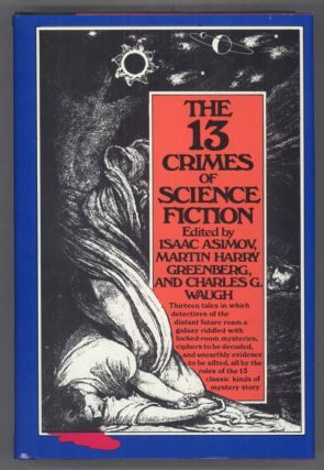 THE 13 CRIMES OF SCIENCE FICTION. Isaac Asimov, Martin Harry Greenberg, Charles G. Waugh