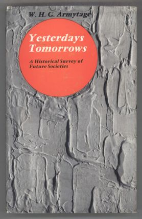 YESTERDAY'S TOMORROW'S: A HISTORICAL SURVEY OF FUTURE SOCIETIES. Armytage