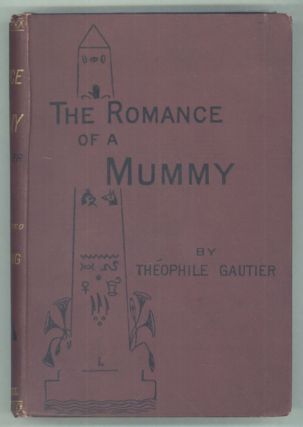 THE ROMANCE OF A MUMMY. Translated from the French of Théophile Gautier by M[aud] Young.