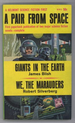 A PAIR FROM SPACE: GIANTS IN THE EARTH [by] James Blish [and] WE, THE MARAUDERS [by] Robert...