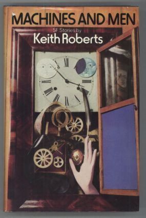 MACHINES AND MEN: SCIENCE FICTION STORIES. Keith Roberts