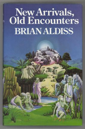 NEW ARRIVALS, OLD ENCOUNTERS: TWELVE STORIES. Brian Aldiss