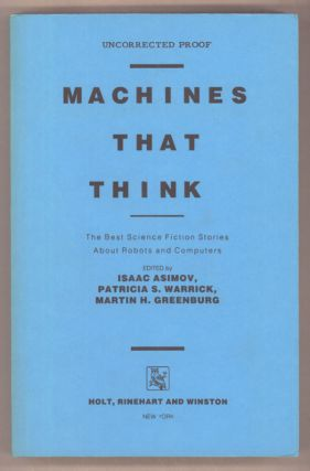 MACHINES THAT THINK: THE BEST SCIENCE FICTION STORIES ABOUT ROBOTS AND COMPUTERS. Isaac Asimov,...