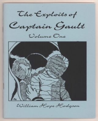 THE EXPLOITS OF CAPTAIN GAULT: VOLUME ONE. William Hope Hodgson.