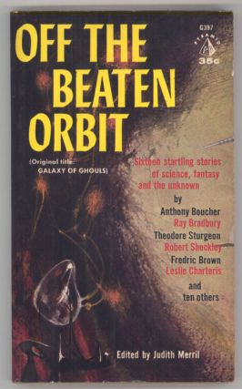 OFF THE BEATEN ORBIT (Original Title: GALAXY OF GHOULS). Judith Merril