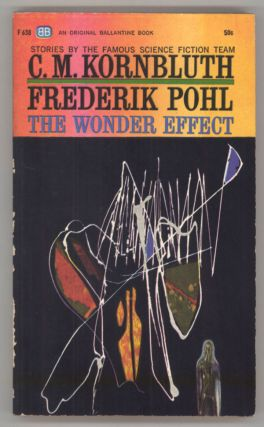 THE WONDER EFFECT. Frederik and Pohl, M. Kornbluth
