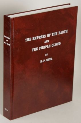 THE WORKS OF M. P. SHIEL. Volume One.] THE EMPRESS OF THE EARTH 1898; THE PURPLE CLOUD 1901;...