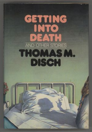 GETTING INTO DEATH AND OTHER STORIES. Thomas M. Disch