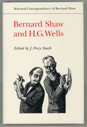 SELECTED CORRESPONDENCE OF BERNARD SHAW: BERNARD SHAW AND H. G. WELLS. Edited by J. Percy Smith....