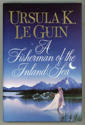 A FISHERMAN OF THE INLAND SEA: SCIENCE FICTION STORIES. Ursula K. Le Guin
