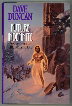 FUTURE INDEFINITE: ROUND THREE OF THE GREAT GAME. Dave Duncan