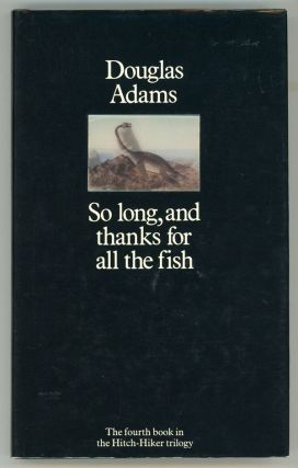 SO LONG, AND THANKS FOR ALL THE FISH ...