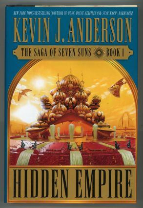 HIDDEN EMPIRE: THE SAGA OF THE SEVEN SUNS BOOK 1. Kevin J. Anderson.